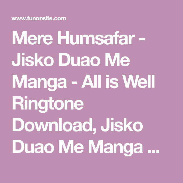 Mere Humsafar Jisko Duao Me Manga All Is Well Ringtone Download Jisko Duao Me Manga Ringtone Download Mp3 Jisko Dua Ringtone Download Saddest Songs Songs