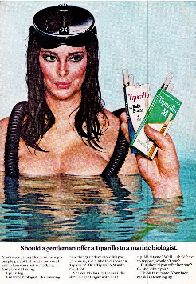Next time you go diving don't forget your Tiparillos - you never know when  you might run into a nude marine biologist. Funny Vintage Ads ...