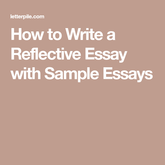 How To Write A Reflective Essay With Sample Essays  College