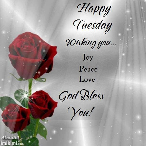 Happy Tuesday Wishing You Joy Peace Love. God Bless You