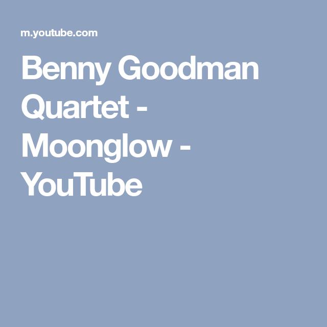Benny Goodman Quartet - Moonglow - YouTube   mostly jazz
