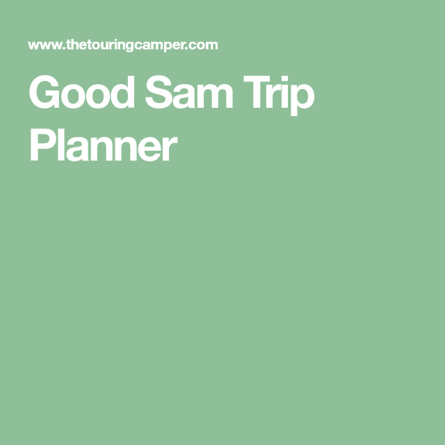 good sam trip planner camping grounds pinterest trip planner