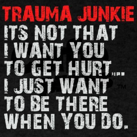 Trauma Junkie T-Shirt on CafePress.com