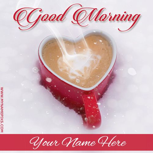 Good Morning Wishes Beautiful Greeting Card With Nameprint Name On