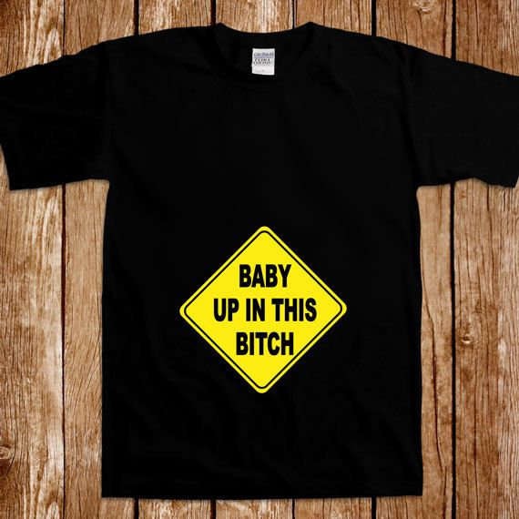 1d431f8a3 Funny Maternity T-shirt Pregnancy Tshirt Tee Shirt Pregnant Baby Up In This  B**ch Welcome to ShirtCandy! Here youll find awesome Graphic Ts, Baby One  Pieces ...