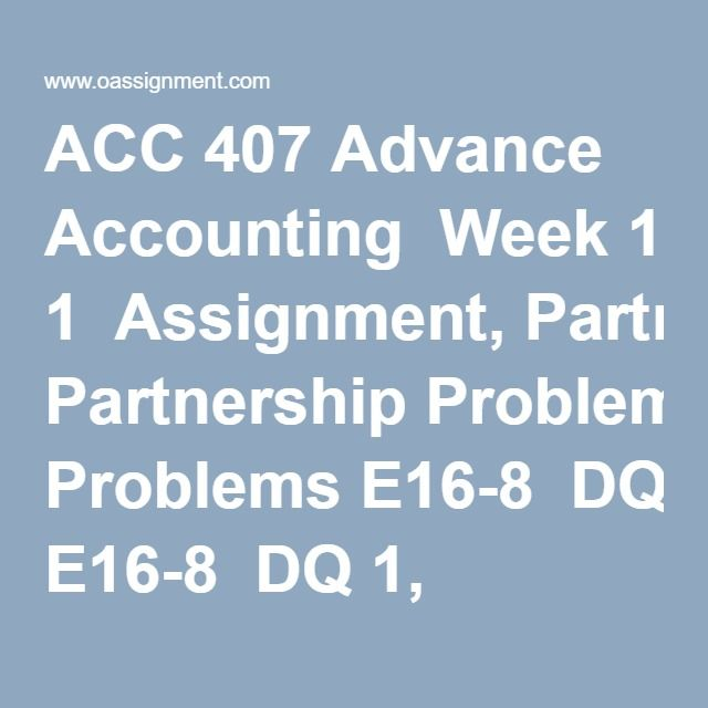 ACC 407 Advance Accounting Week 1 Assignment, Partnership Problems - partnership agreements
