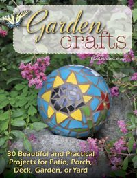 Garden crafts by elizabeth letcavage learn how to make 30 garden crafts by elizabeth letcavage learn how to make 30 practical and decorative projects solutioingenieria Gallery