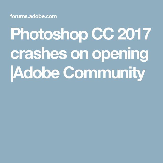 Photoshop cc 2017 crashes on opening adobe community operator photoshop fandeluxe Choice Image