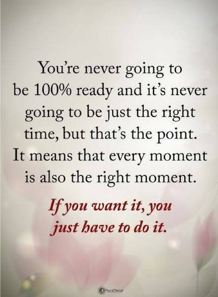 8726812e72c quotes You re never going to be 100% ready and it s never going to be just  the right time
