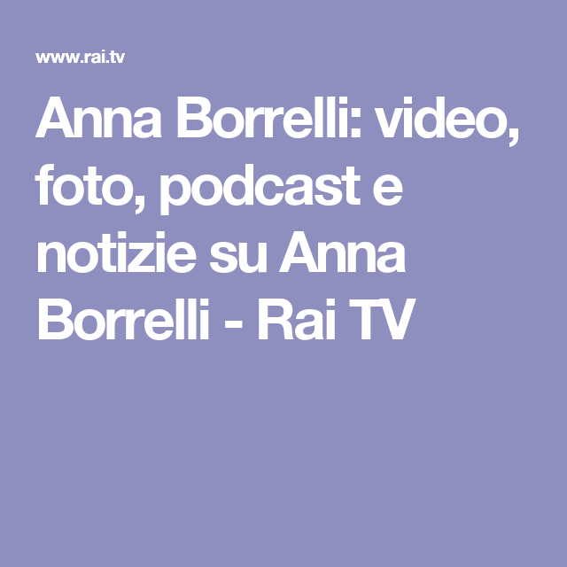 Anna Borrelli: video, foto, podcast e notizie su Anna Borrelli - Rai TV