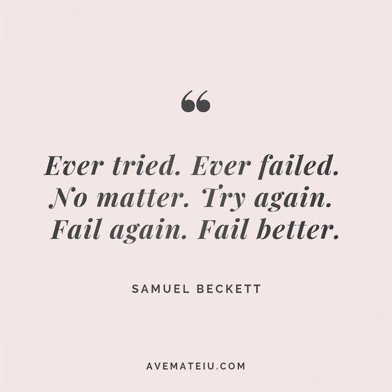 Ever tired. Ever failed. No matter. Try again. Fail again. Fail better. Samuel Beckett Quote 162 - Ave Mateiu