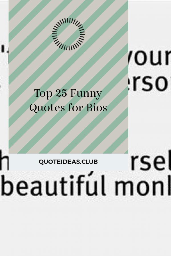 Top 25 Funny Quotes For Bios Bio Quotes Funny Bio Quotes Funny Quotes