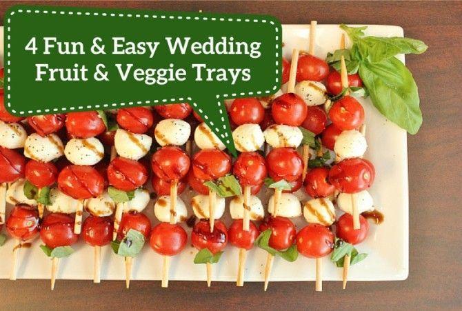 4 Fun & Easy Wedding Fruit & Veggie Tray Ideas | Veggie tray ...
