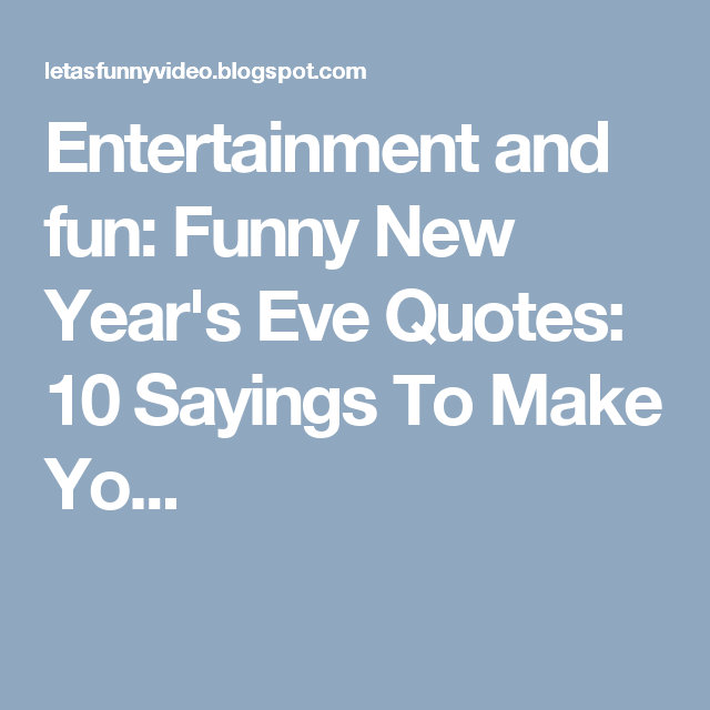 Entertainment And Fun Funny New Year S Eve Quotes 10 Sayings To