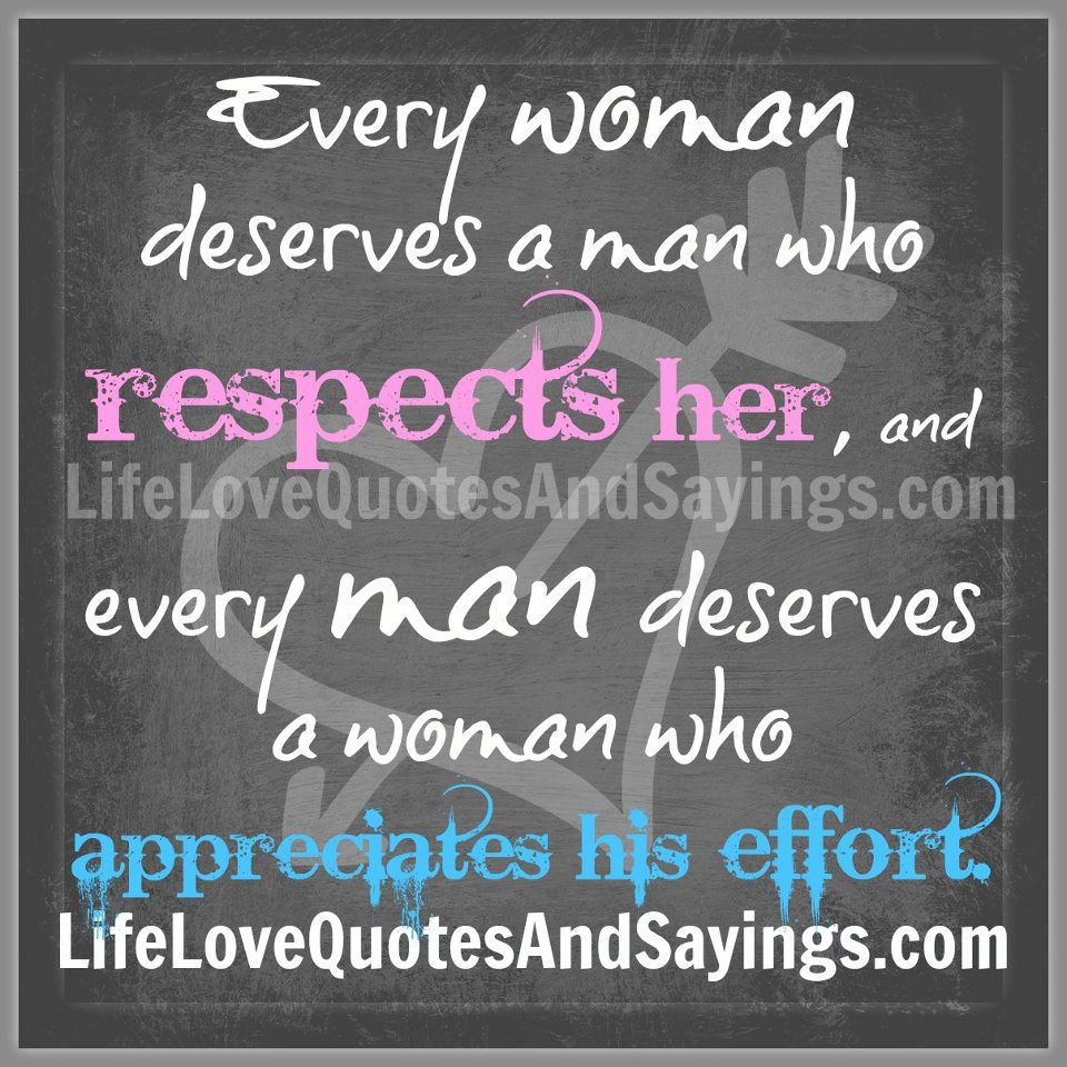 Every woman deserves a man who respects her and every man ...