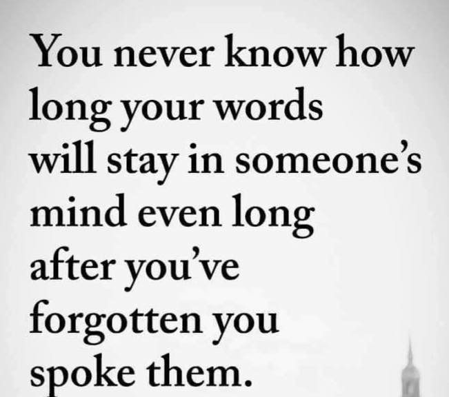 Be Careful What You Say You Never Know How It Will Impact Someone