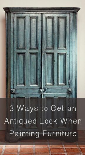 3 ways to get an antiqued look when painting furniture armours