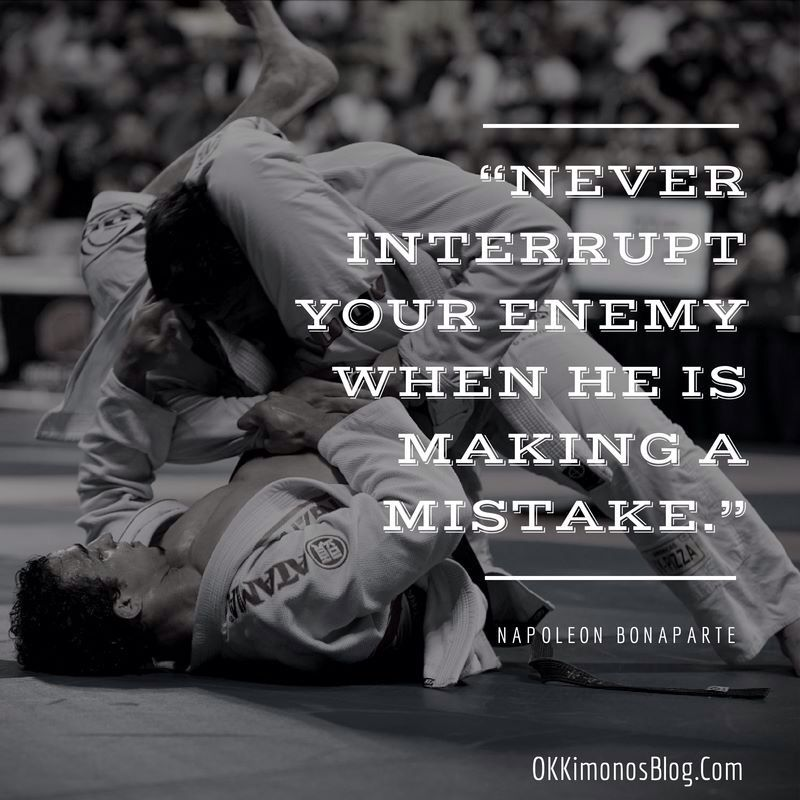 Jiu Jitsu Quotes: Never Interrupt Your Enemy When He Is Making A Mistake