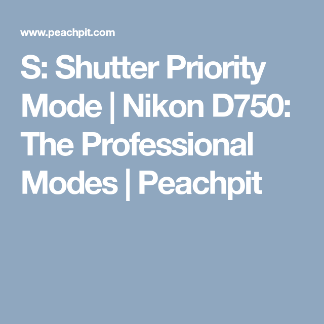 S: Shutter Priority Mode | Nikon D750: The Professional