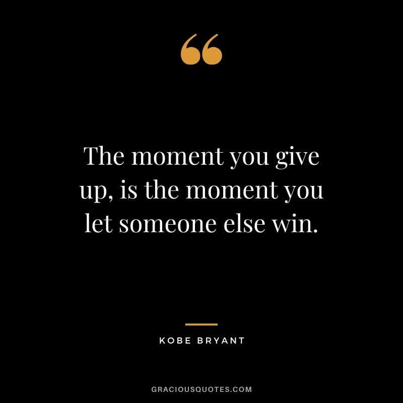 The Moment You Give Up Is The Moment You Let Someone Else Win Kobe Bryant Kobebryant Nba Kobe Quotes Kobe Bryant Quotes Basketball Quotes Inspirational