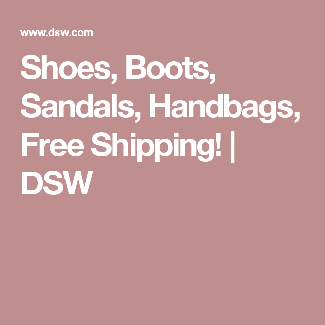 Shoes Boots Sandals Handbags Free Shipping Dsw Dsw Sandals Boots