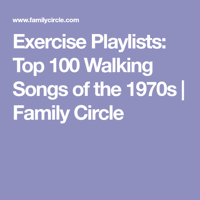 Exercise Playlists Top 100 Walking Songs Of The 1970s Top Workout Songs Walking Song Songs