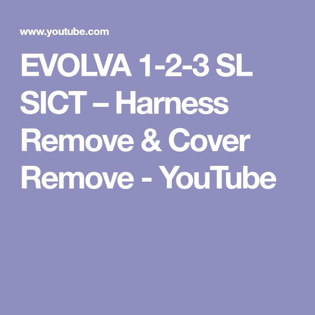 Evolva 1 2 3 Sl Sict Harness Remove Cover Remove Youtube How To Remove Cover Youtube