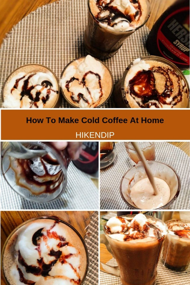Cold Coffee Recipe How To Make Cold Coffee At Home Hike N Dip Cold Coffee Recipes Chocolate Dessert Recipes Iced Tea Recipes