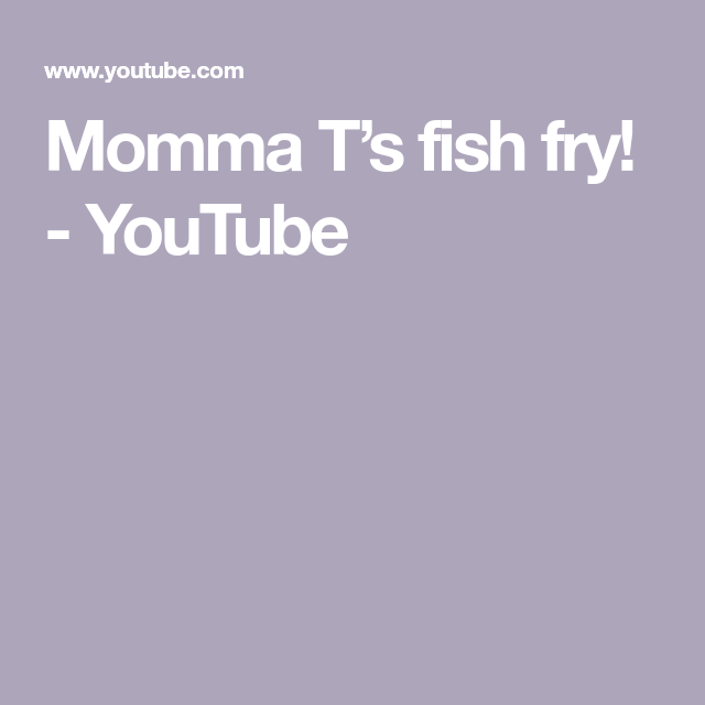 Momma T S Fish Fry Youtube Fried Fish Fries Fish