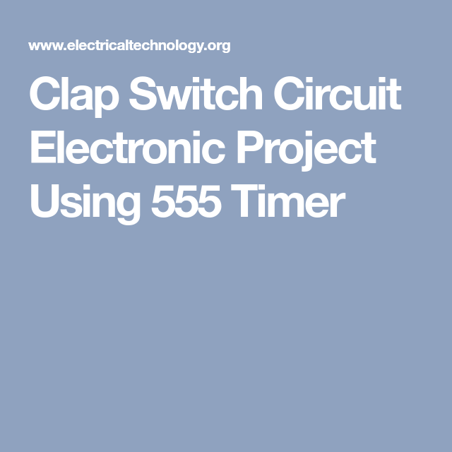Clap Switch Circuit Electronic Project Using 555 Timer | Electronic ...
