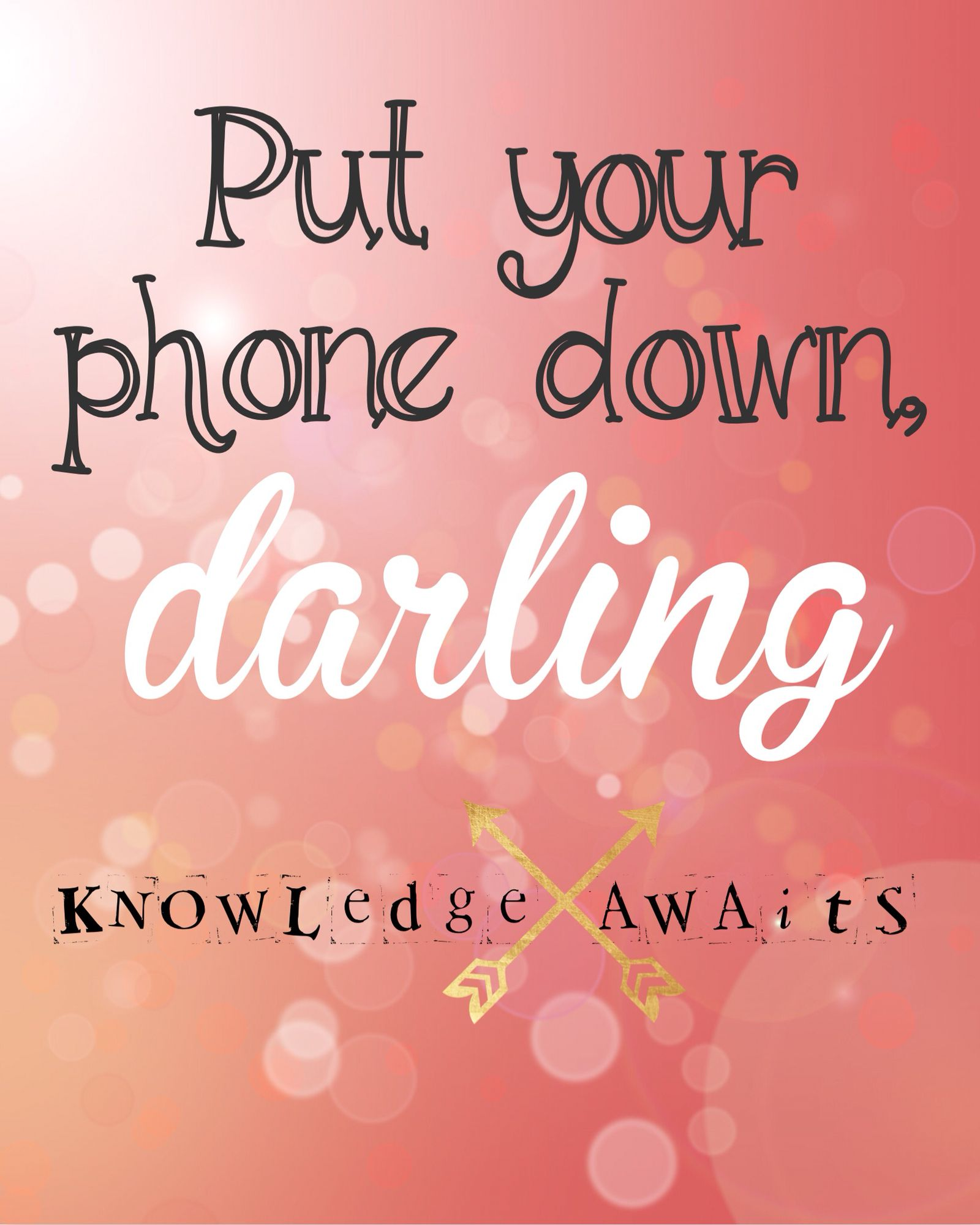 Put Your Phone Down Darling Knowledge Awaits Made This To Remind Myself When I Study