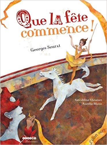Amazon Fr Que La Fete Commence Geraldine Elschner Aurelie Blanz Livres Georges Seurat Seurat Album