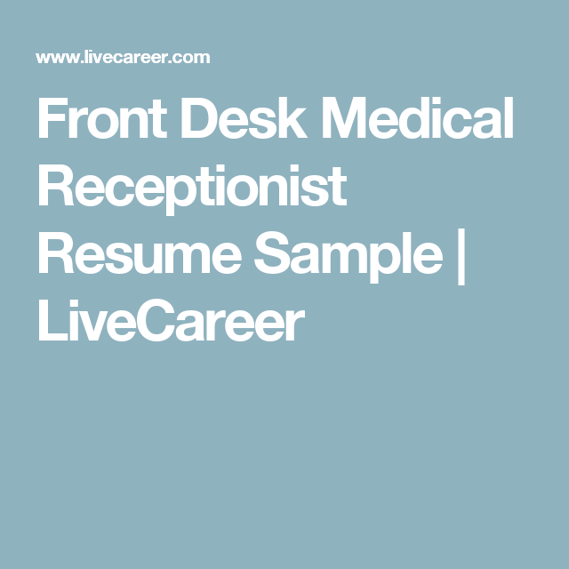 Front Desk Medical Receptionist Resume Sample  Livecareer  Be