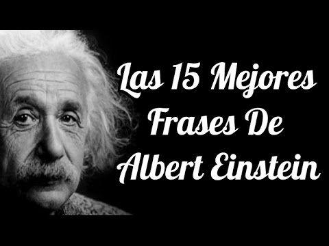 Las 15 Mejores Frases De Albert Einstein Pensamientos De