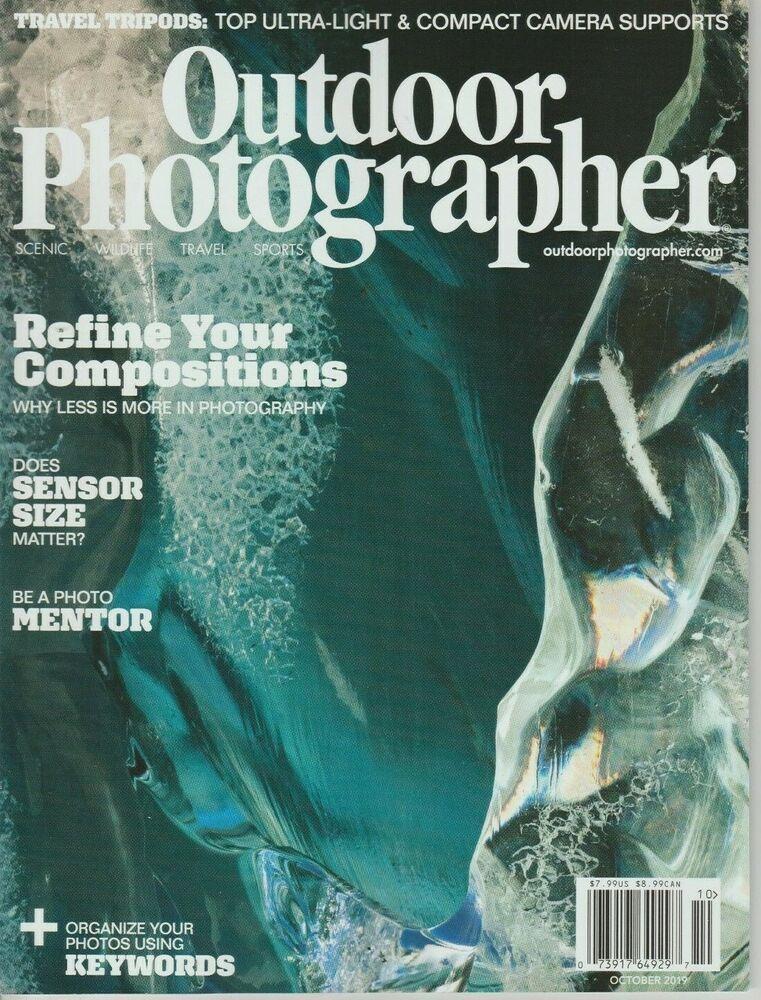 Outdoor Photographer Magazine October 2019 Refine Your Compositions Does Sensor Outdoor Photographer Magazine Photographers Photographer
