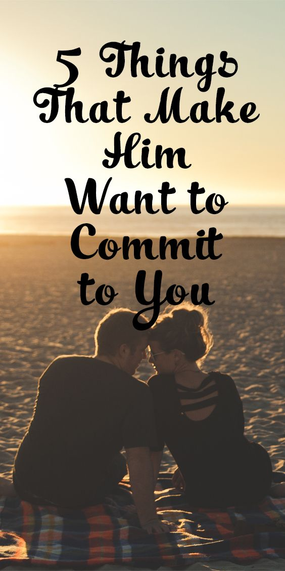 how to make a guy want to commit