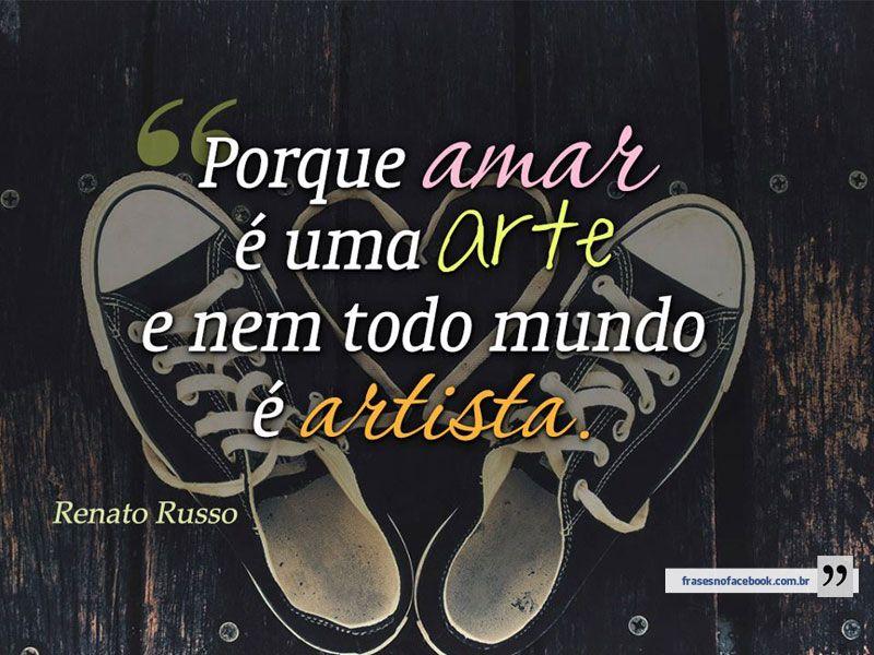 Porque Amar é Uma Arte E Nem Todo Mundo é Artista. Frases