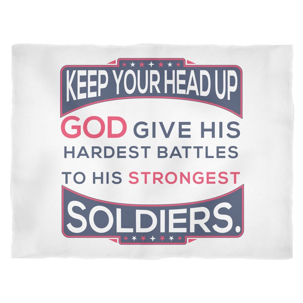 """Large Fleece Blanket - """"Keep Your Head Up. God Gives His Hardest Battles to His Strongest Soldiers!"""""""