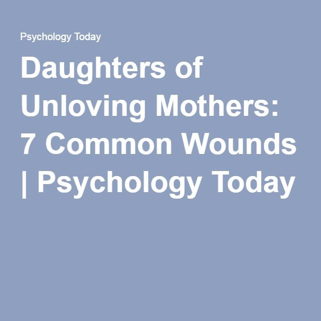 Daughters Of Unloving Mothers 7 Common Wounds Psychology Today