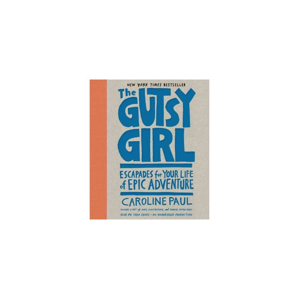Gutsy Girl : Escapades for Your Life of Epic Adventure, Includes a Pdf of  Maps