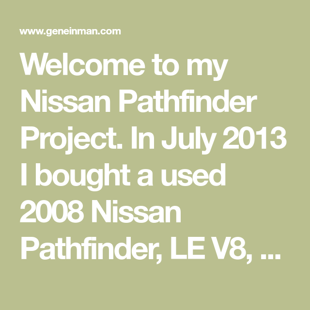Welcome To My Nissan Pathfinder Project. In July 2013 I