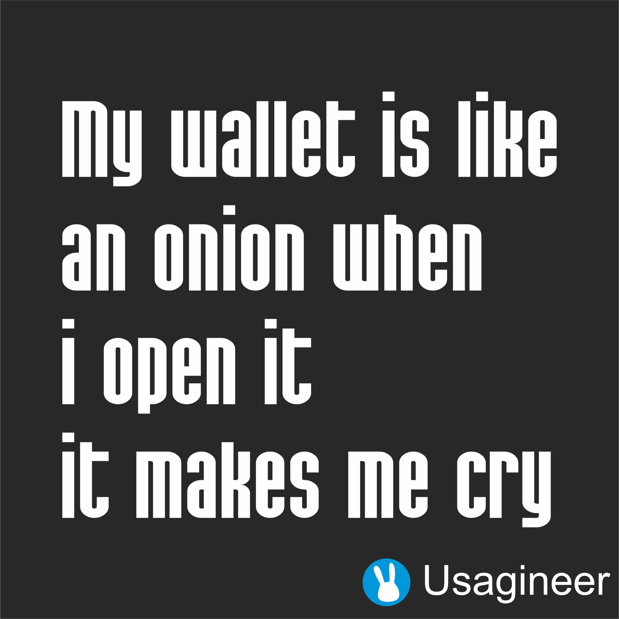My Wallet Is Like An Onion When I Open It