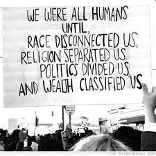 Image result for we were all humans until race disconnected us