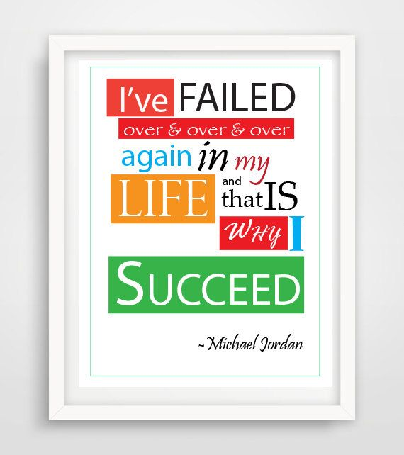 I\'ve failed over and over and over again in my life and that is why ...