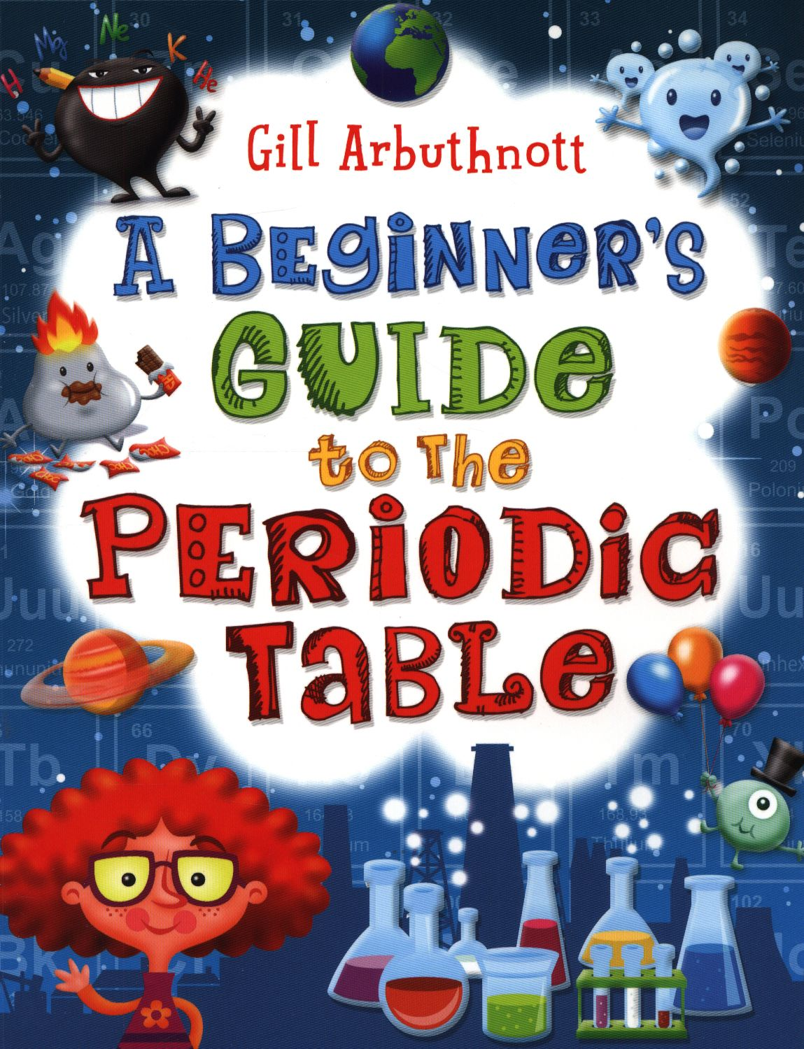A guide to the elements that make up the periodic table fully fishpond australia a beginners guide to the periodic table by gill arbuthnott buy books online a beginners guide to the periodic table urtaz Gallery