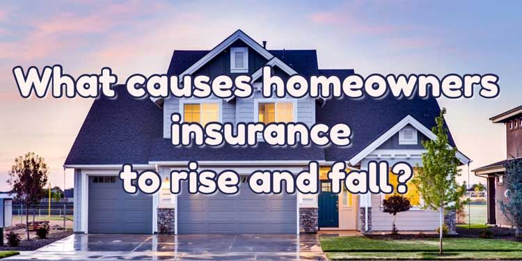 The Reasons Why Homeowners Insurance Rises and Falls