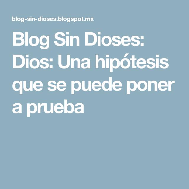 Blog Sin Dioses: Dios: Una hipótesis que se puede poner a prueba