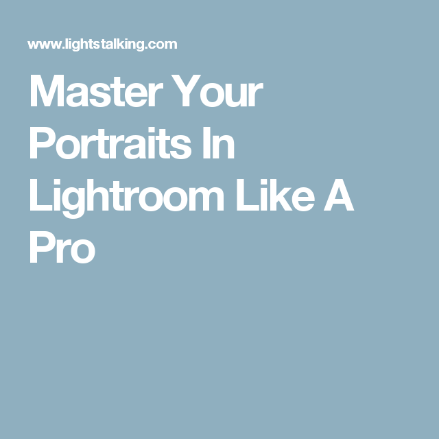 Master Your Portraits In Lightroom Like A Pro