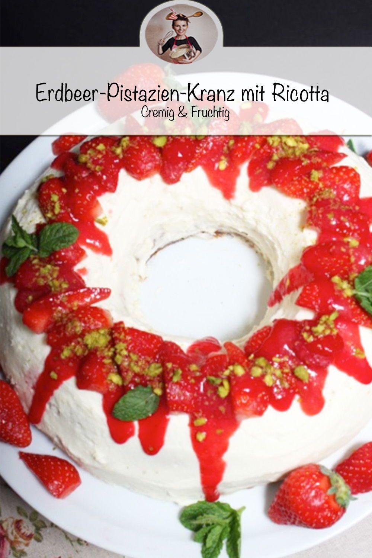 Erdbeer Pistazien Kranz Mit Ricotta Rezept Traumhaft Und Superlecker Kuchen Und Torten Rezepte Dessert Ideen Susse Backerei