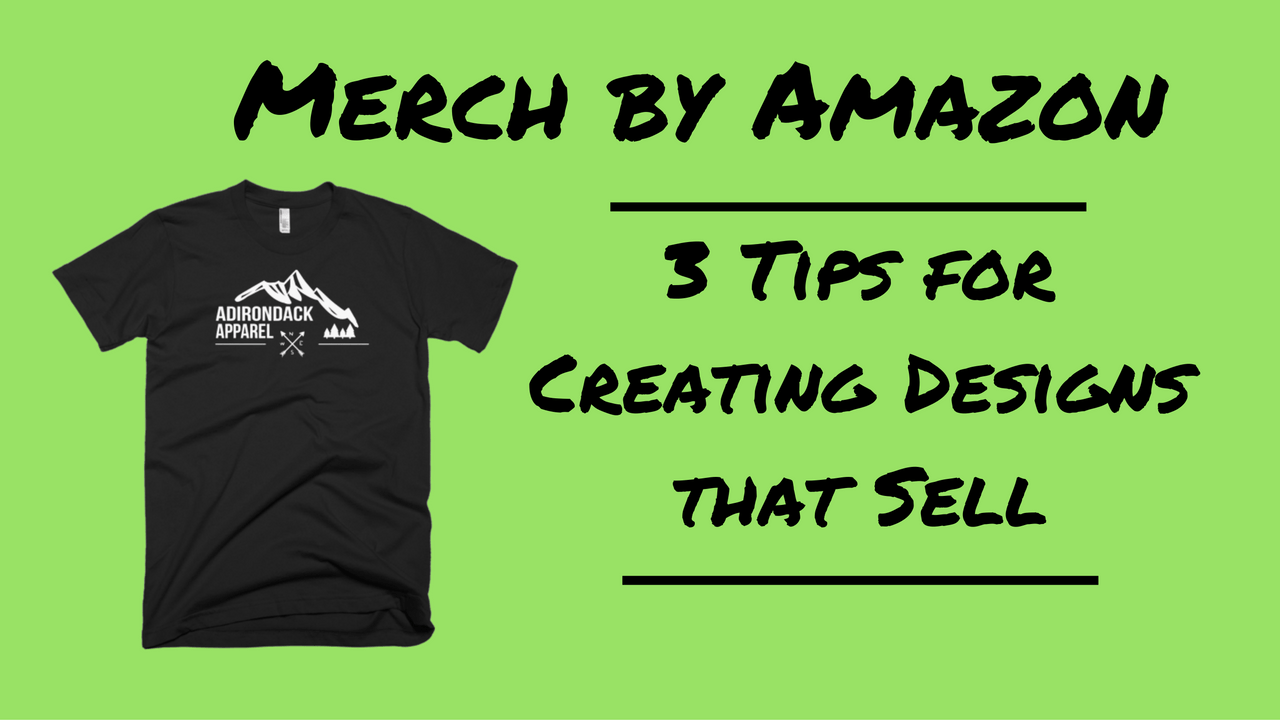 Merch by Amazon 3 Tips for Creating Designs that Sell